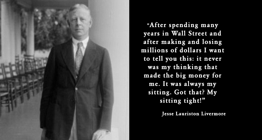 Jesse Livermore Traders Who Can Both Be Right And Sit Tight Are Uncommon Varchev Finance